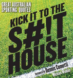 Kick it to the Shithouse : Great Sporting Quotes - Michael Winkler