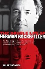The Double Life of Herman Rockefeller : The true story of the multimillionaire who didn't come home and the swingers who led him to the wrong side of town - Hilary Bonney