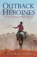 Outback Heroines - Sue Williams