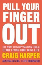 Pull Your Finger Out : 101 Ways to Stop Wasting Time & Start Living your Best Life - Craig Harper