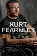 Pushing the Limits - No More Signed Copies Available!* : Life, Marathons and Kokoda - Kurt Fearnley