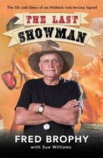 The Last Showman : The life and times of an Outback tent-boxing legend - Fred Brophy
