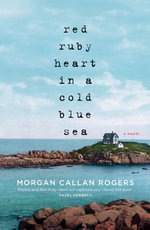 Red Ruby Heart in a Cold Blue Sea - Morgan Callan Rogers