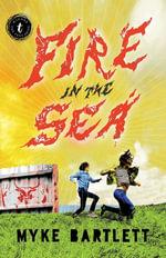 Fire in the Sea - Myke Bartlett