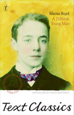 A Difficult Young Man : Text Classics - Martin Boyd