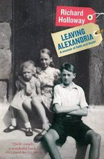 Leaving Alexandria : A Memoir of Faith and Doubt - Richard Holloway