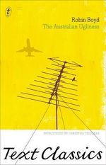 The Australian Ugliness  : Text Classics - Robin Boyd