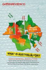 What is Australia For? : Griffith Review 36