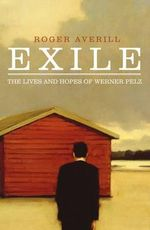 Exile : The Lives and Hopes of Werner Pelz - Roger Averill