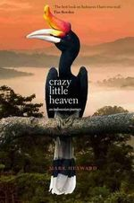 Crazy Little Heaven : An Indonesian Journey - Mark Heyward