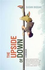 The Upside of Down : A Memoir - Susan Biggar