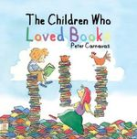 The Children Who Loved Books - Peter Carnavas