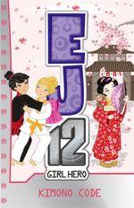 Kimono Code : EJ12 : Girl Hero Series : Book 14 - Susannah McFarlane