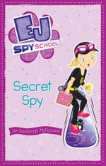 Spy Secret : The EJ Spy School Series : Book 3 - Susannah McFarlane