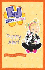 Puppy Alert : The Ej Spy School Series : Book 4 - Susannah McFarlane