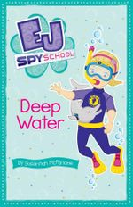 Deep Water : EJ Spy School : Book 5 - Susannah McFarlane