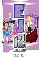 Ciao EJ! : EJ12 : Girl Hero : Book 18  - Susannah McFarlane