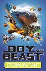 Boy vs Beast : Storm Mutant : Book 11 - Mac Park