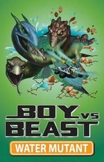 Boy vs Beast : Water Mutant : Book 12 - Mac Park