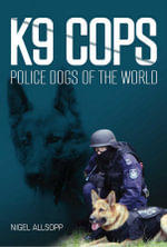 K9 Cops : Police Dogs of the World - Nigel Allsopp