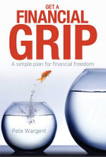 Get a Financial Grip : A Simple Plan for Financial Freedom - Pete Wargent