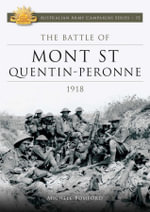 Battle of Mont St Quentin Peronne 1918 : Australian Army Campaigns Series: Book 11 - Michele Bomford