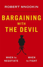 Bargaining with the Devil : when to negotiate, when to fight - Robert Mnookin