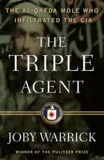The Triple Agent : the al-Qaeda mole who infiltrated the CIA - Joby Warrick