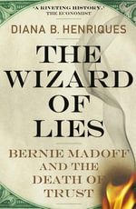The Wizard of Lies : Bernie Madoff and the death of trust - Diana B. Henriques