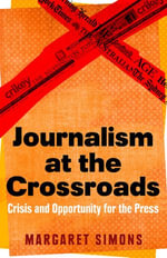 Journalism at the Crossroads : crisis and opportunity for the press - Margaret Simons