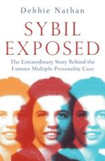 Sybil Exposed : the extraordinary story behind the famous multiple-personality case - Debbie Nathan