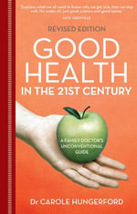 Good Health in the 21st Century : a family doctor's unconventional guide - Carole Hungerford