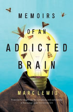 Memoirs of an Addicted Brain : a neuroscientist examines his former life on drugs - Marc Lewis
