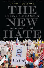 The New Hate : a history of fear and loathing on the populist right - Arthur Goldwag