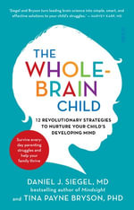 The Whole-Brain Child : 12 revolutionary strategies to nurture your child's developing mind - Daniel J. Siegel