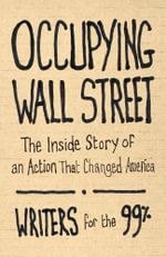 Occupying Wall Street : the inside story of an action that changed America -  Writers for the 99%