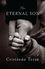 The Eternal Son : A Novel - Cristovao Tezza