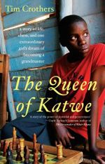 The Queen of Katwe : A Story of Life: A Story of Life, Chess, and One Extraordinary Girl''s Dream of Becoming a Grandmaster - Tim Crothers