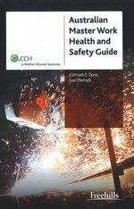 Australian Master Work Health and Safety Guide : CCH Code 39364A - Cormack E. Dunn