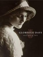Glorious Days : Australia 1913 - Stuart Macintyre