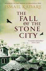 The Fall of the Stone City - Ismail Kadare