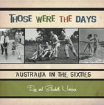 Those Were the Days : Australia in the Sixties - Ron Morrison