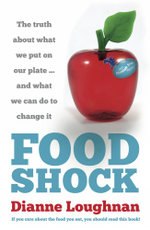 Food Shock : The Truth About What We Put on Our Plate - and What We Can Do to Change it - Dianne Loughnan
