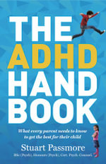 The ADHD Handbook : What Every Parent Needs to Know to Get the Best for Their Child - Stuart Passmore