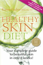 The Healthy Skin Diet : Your Complete Guide to Beautiful Skin in Only 8 Weeks! - Karen Fischer