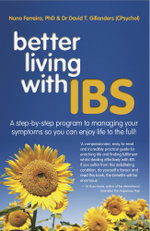 Better Living with IBS : A Step-by-Step Program to Managing Your Symptoms So You Can Enjoy Life to the Full! - Nuno Ferreira