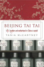 Beijing Tai Tai : Life, Laughter and Motherhood in China's Capital - Tania McCartney