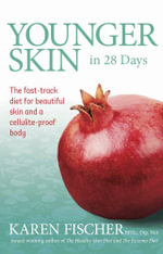 Younger Skin in 28 Days : The Fast-Track Diet for Beautiful Skin and a Cellulite-Proof Body - Karen Fischer