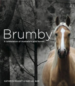 Brumby : A Celebration of Australia's Wild Horses - Kathryn Massey