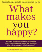 What Makes You Happy? : How Small Changes Can Lead to Big Improvements in Your Life - Fiona Robards